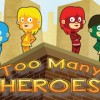Too Many Heroes